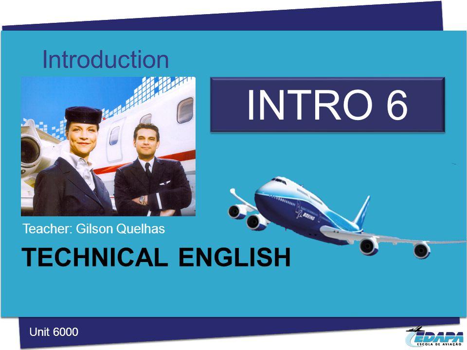 TECHNICAL ENGLISH Teacher: Gilson Quelhas Introduction Unit 6000 See you next time!