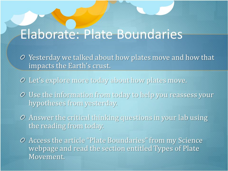 Elaborate: Plate Boundaries Yesterday we talked about how plates move and how that impacts the Earth's crust.