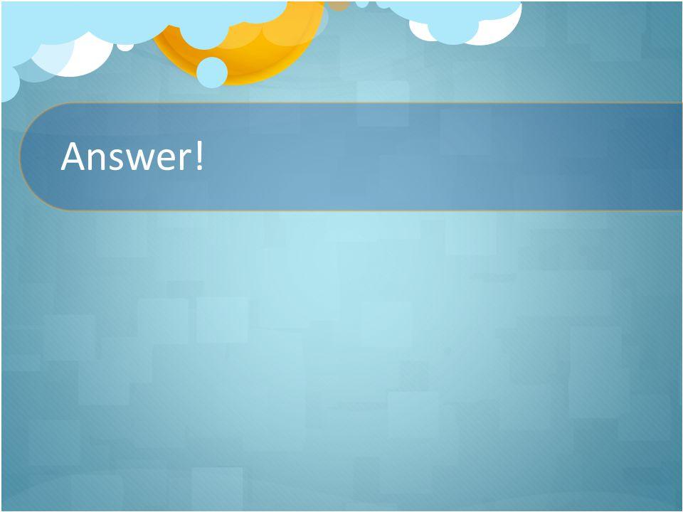 Answer!