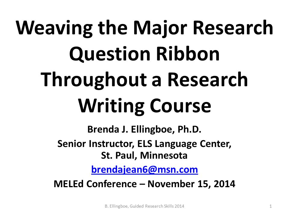 Weaving the Major Research Question Ribbon Throughout a Research Writing Course Brenda J.