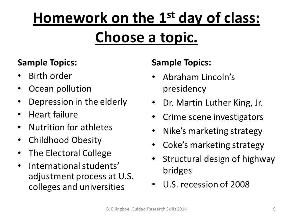 Homework on the 1 st day of class: Choose a topic.