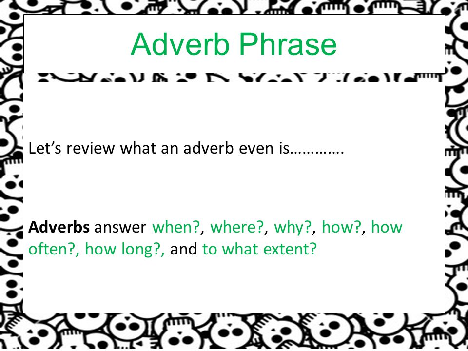 Let's review what an adverb even is………….