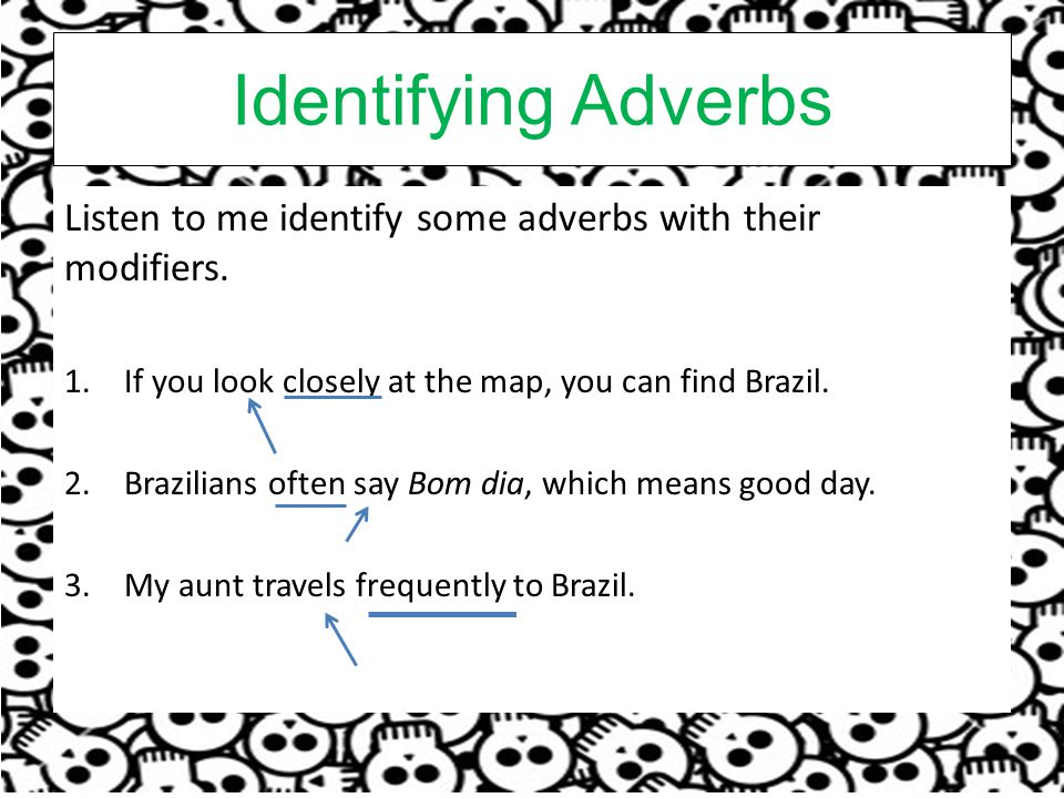 Identifying Adverbs Listen to me identify some adverbs with their modifiers.
