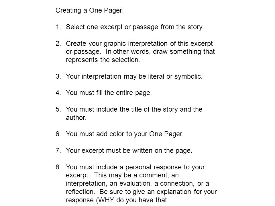 Creating a One Pager: 1.Select one excerpt or passage from the story. 2.Create your graphic interpretation of this excerpt or passage. In other words,