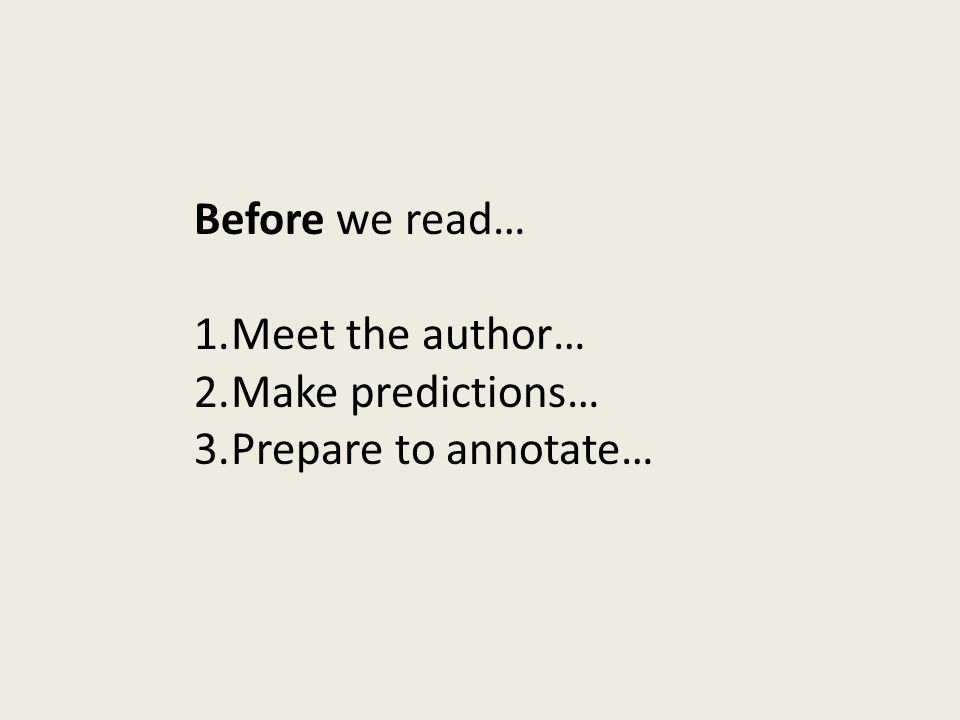 Before we read… 1.Meet the author… 2.Make predictions… 3.Prepare to annotate…
