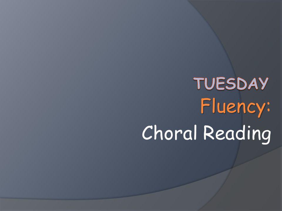 Fluency Fluency: Choral Reading