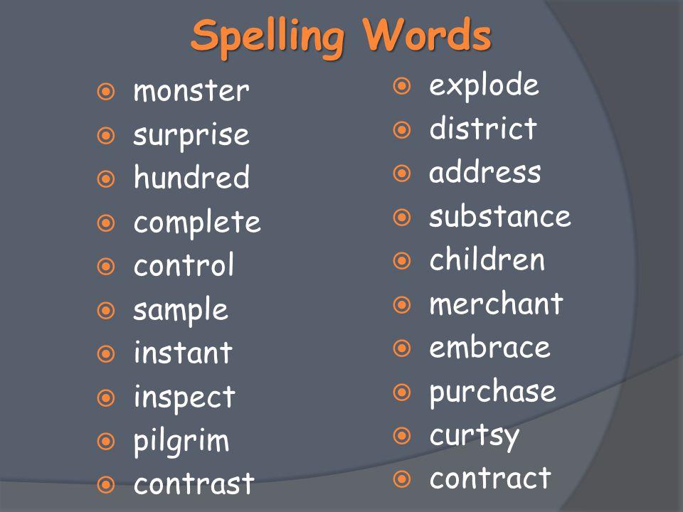 Spelling Words  monster  surprise  hundred  complete  control  sample  instant  inspect  pilgrim  contrast  explode  district  address 