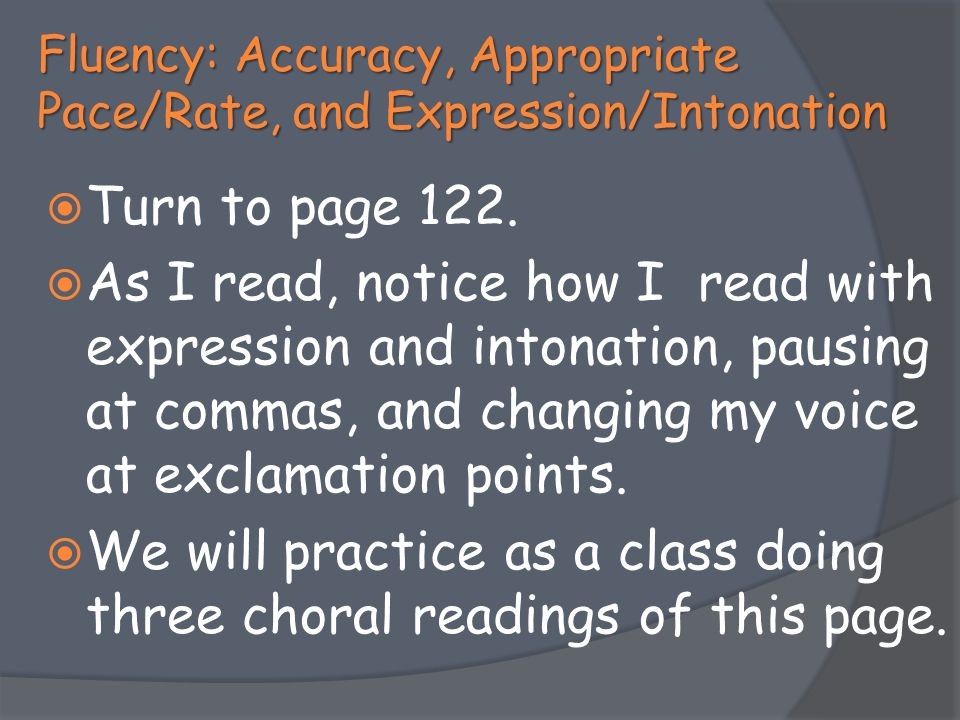 Fluency: Accuracy, Appropriate Pace/Rate, and Expression/Intonation  Turn to page 122.  As I read, notice how I read with expression and intonation,