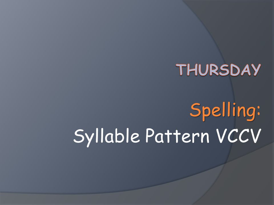Spelling Spelling: Syllable Pattern VCCV