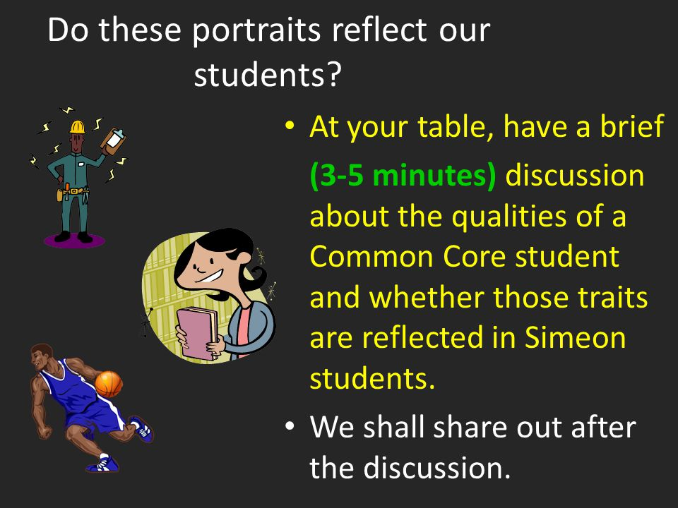 Do these portraits reflect our students? At your table, have a brief (3-5 minutes) discussion about the qualities of a Common Core student and whether