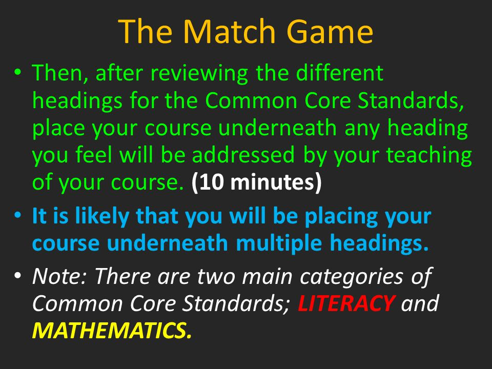 The Match Game Then, after reviewing the different headings for the Common Core Standards, place your course underneath any heading you feel will be a