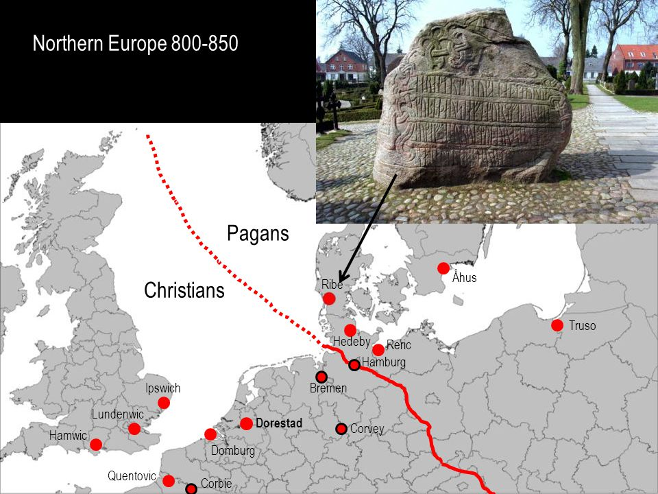 Northern Europe 800-850 Christians Pagans Ipswich Lundenwic Hamwic Quentovic Domburg Dorestad Kaupang Birka Ribe Hedeby Truso Reric Åhus Hamburg Corve