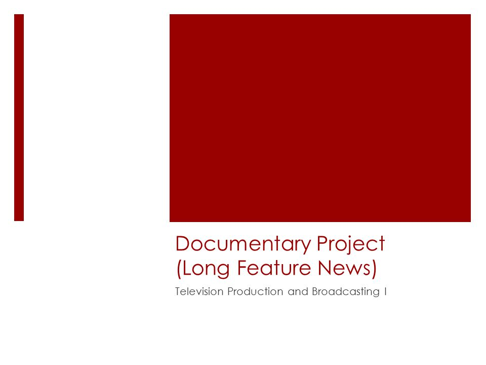 Documentary Project (Long Feature News) Television Production and Broadcasting I