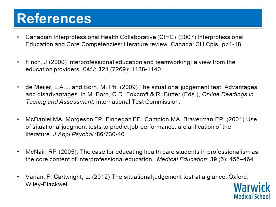 References Canadian Interprofessional Health Collaborative (CIHC) (2007) Interprofessional Education and Core Competencies: literature review.
