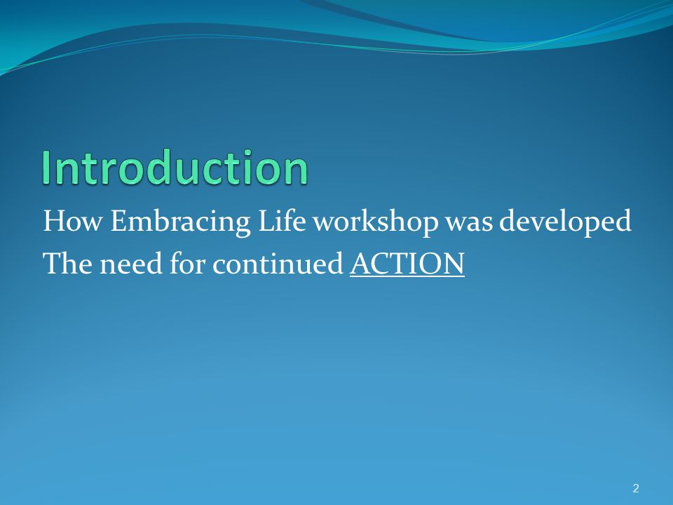 How Embracing Life workshop was developed The need for continued ACTION 2
