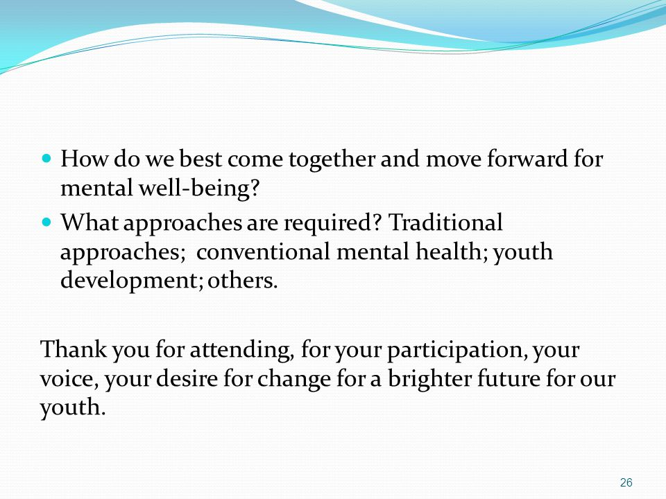 How do we best come together and move forward for mental well-being? What approaches are required? Traditional approaches; conventional mental health;
