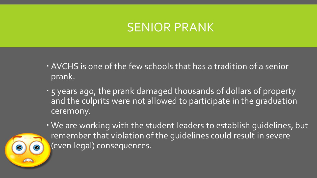 SENIOR PRANK  AVCHS is one of the few schools that has a tradition of a senior prank.  5 years ago, the prank damaged thousands of dollars of proper