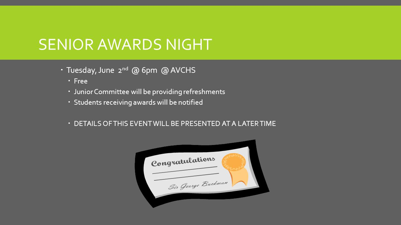 SENIOR AWARDS NIGHT  Tuesday, June 2 nd @ 6pm @ AVCHS  Free  Junior Committee will be providing refreshments  Students receiving awards will be no