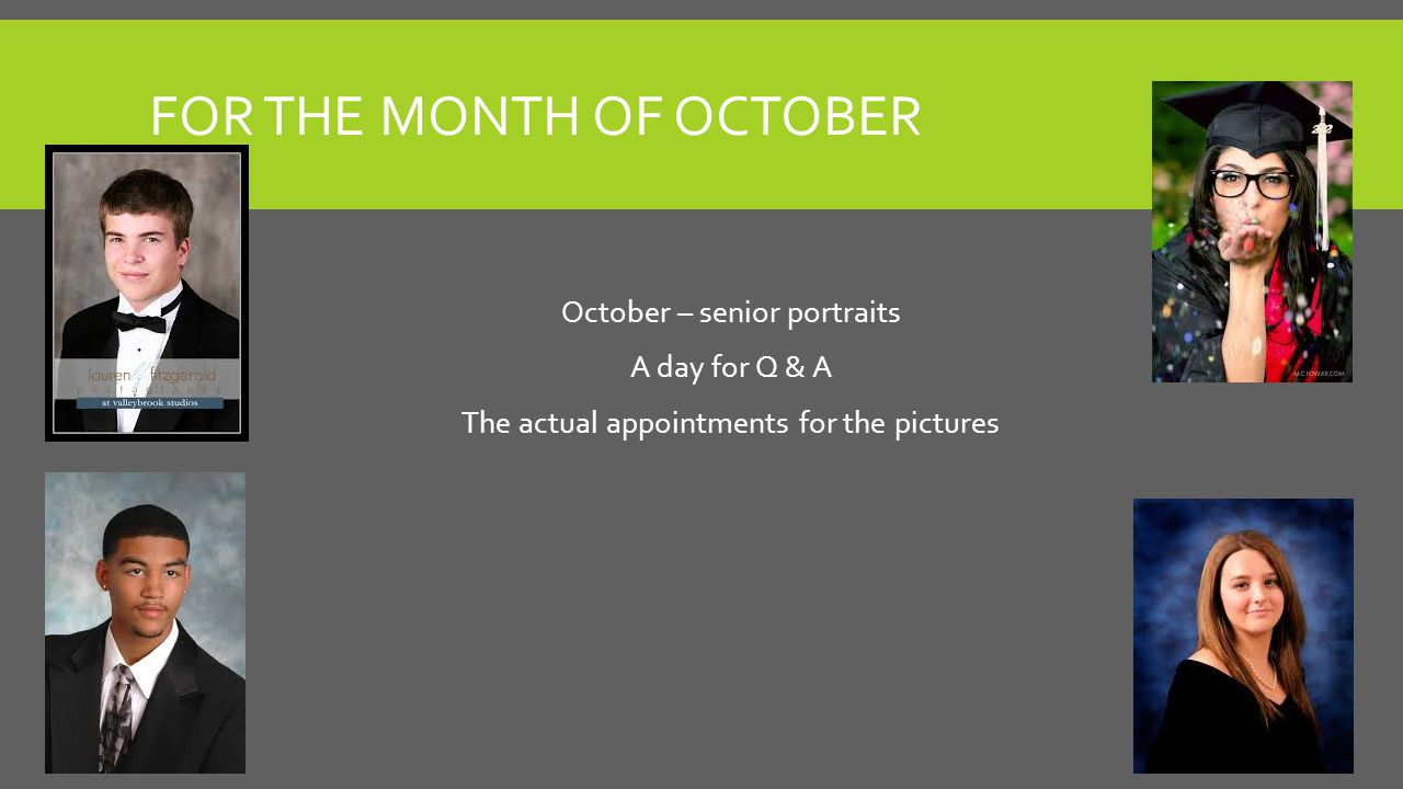 FOR THE MONTH OF OCTOBER October – senior portraits A day for Q & A The actual appointments for the pictures