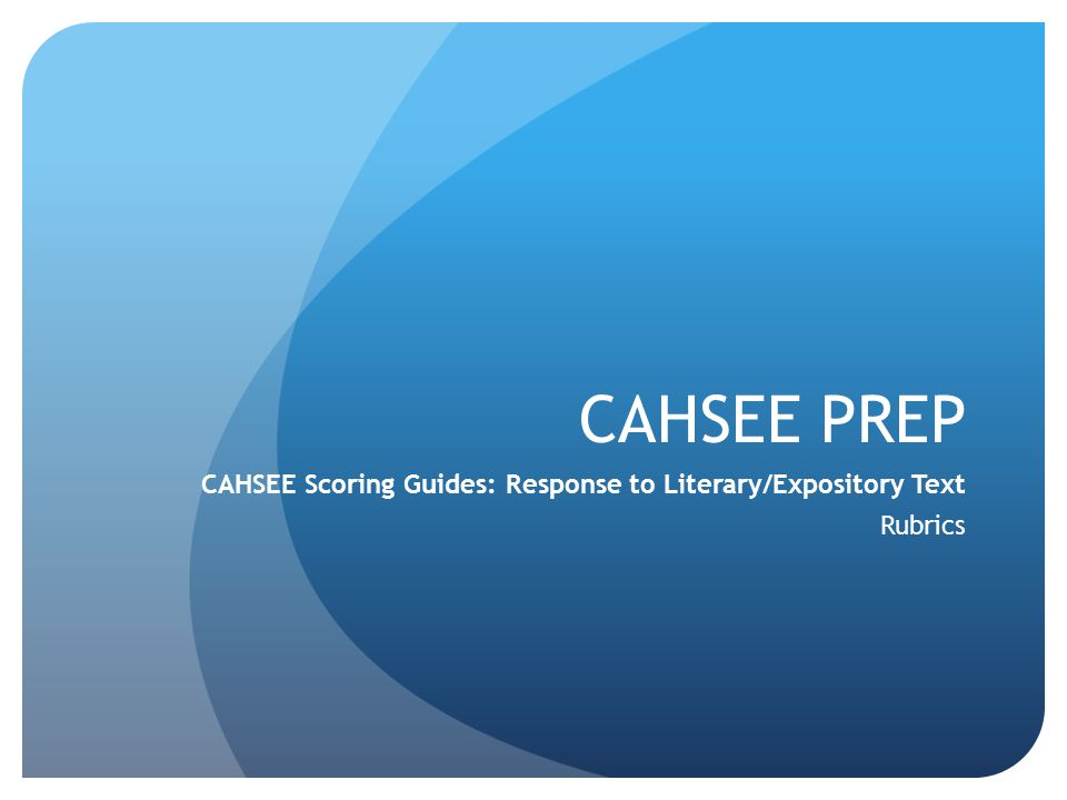 CAHSEE PREP CAHSEE Scoring Guides: Response to Literary/Expository Text Rubrics
