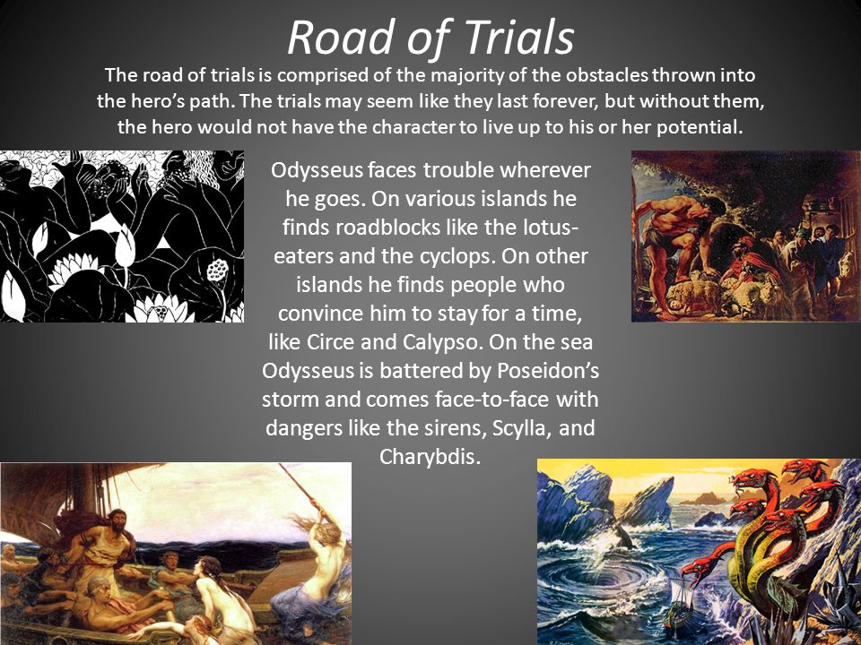 Road of Trials The road of trials is comprised of the majority of the obstacles thrown into the hero's path.