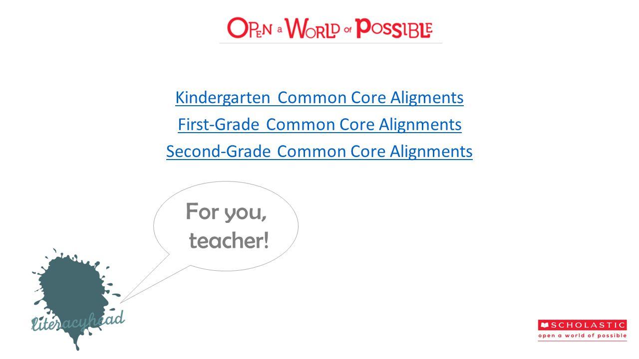 Kindergarten Common Core Aligments First-Grade Common Core Alignments Second-Grade Common Core Alignments For you, teacher!