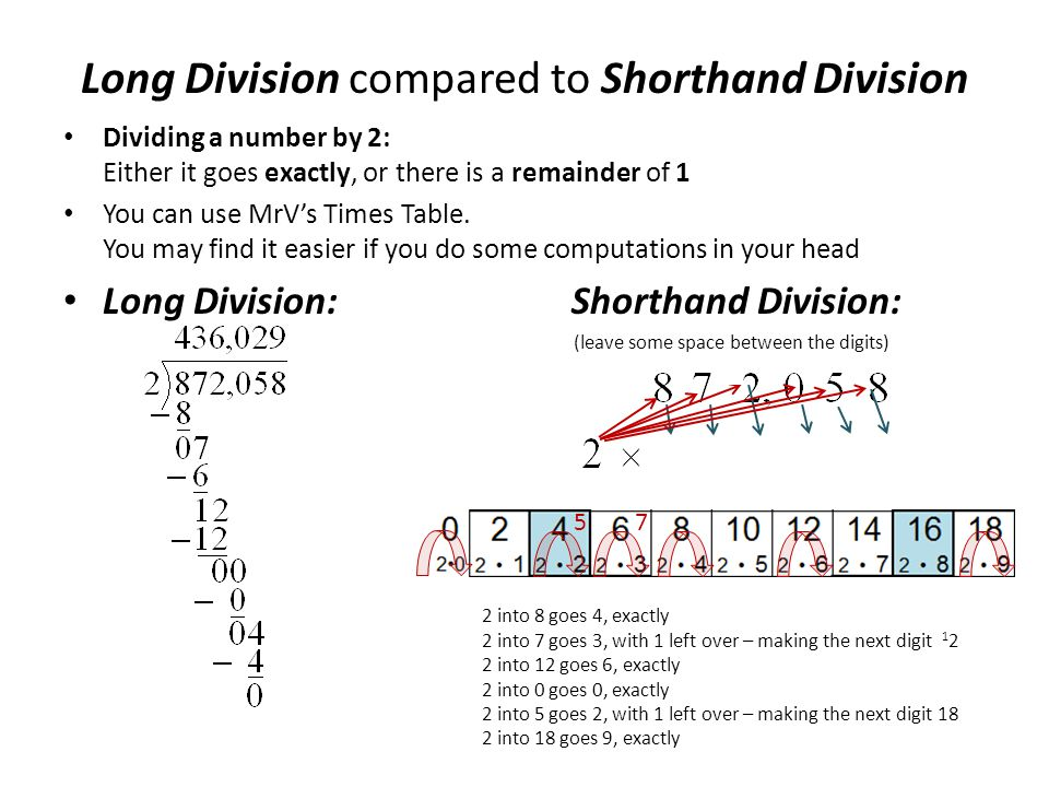 Dividing a number by 2: Either it goes exactly, or there is a remainder of 1 You can use MrV's Times Table. You may find it easier if you do some comp