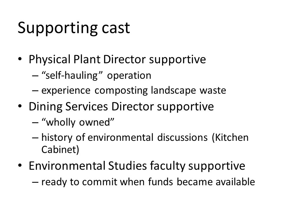 """Supporting cast Physical Plant Director supportive – """"self-hauling"""" operation – experience composting landscape waste Dining Services Director support"""