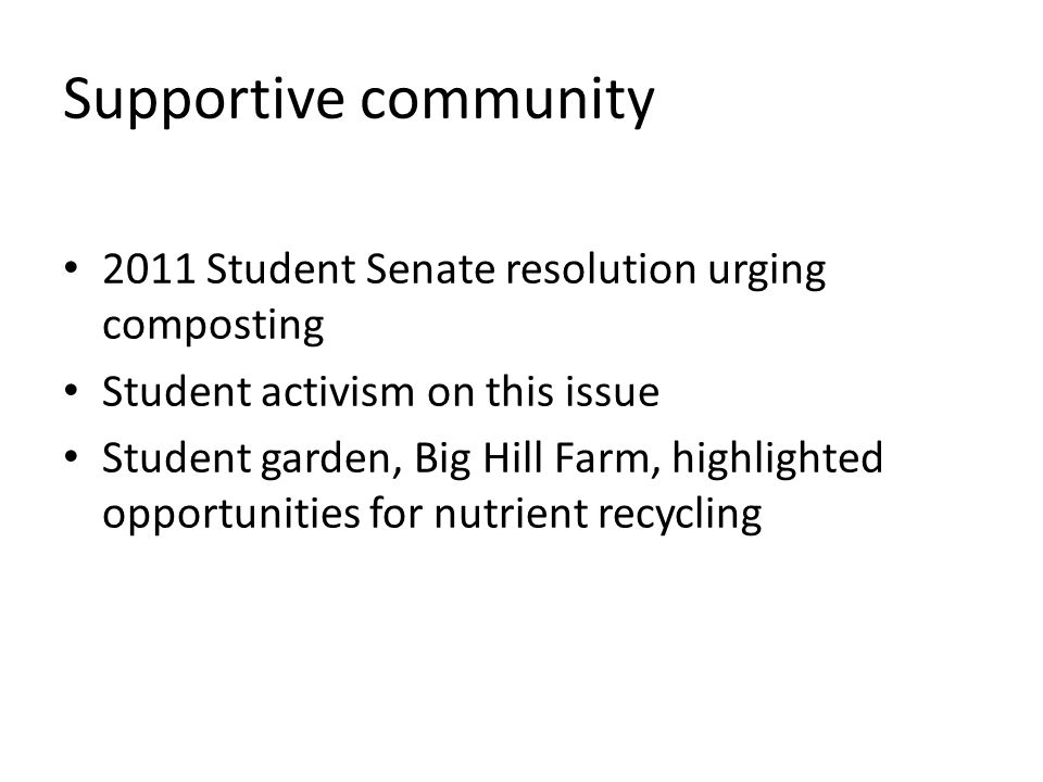Supportive community 2011 Student Senate resolution urging composting Student activism on this issue Student garden, Big Hill Farm, highlighted opportunities for nutrient recycling