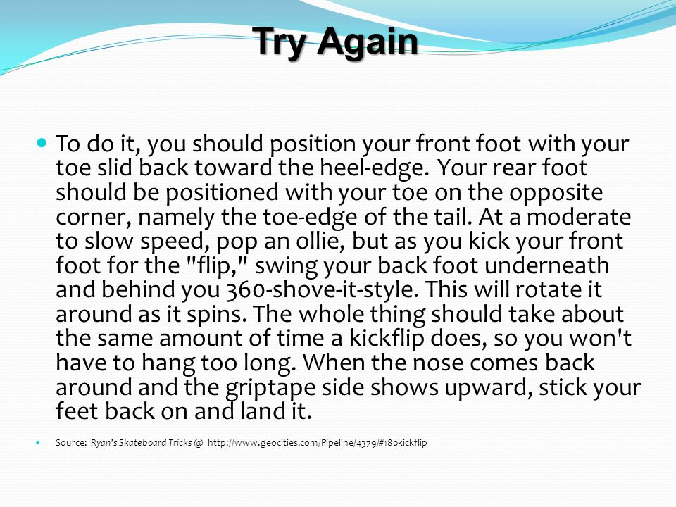 Try Again To do it, you should position your front foot with your toe slid back toward the heel-edge.