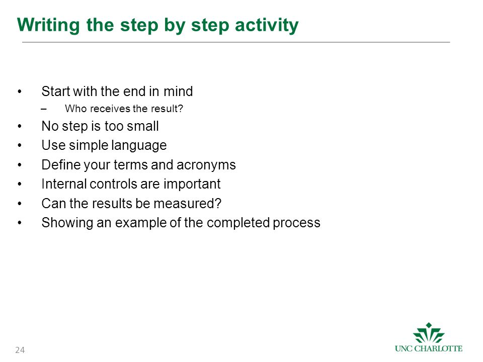 Writing the step by step activity Start with the end in mind –Who receives the result.