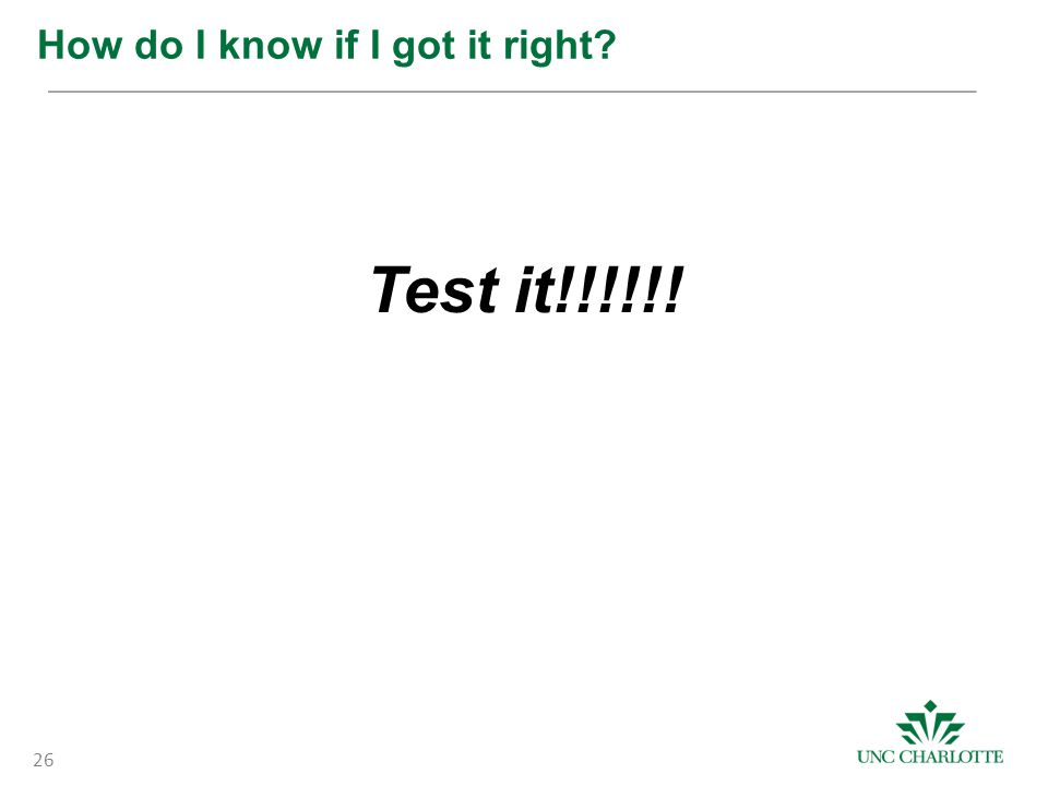 How do I know if I got it right? Test it!!!!!! 26