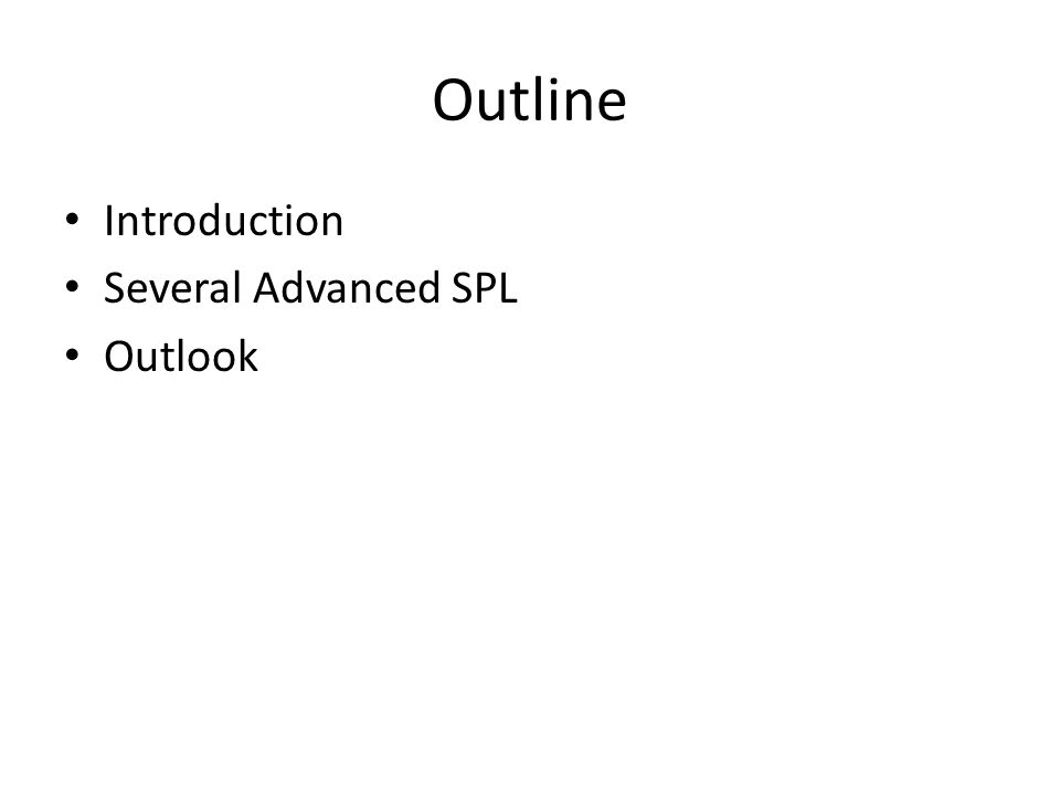 Outline Introduction Several Advanced SPL Outlook