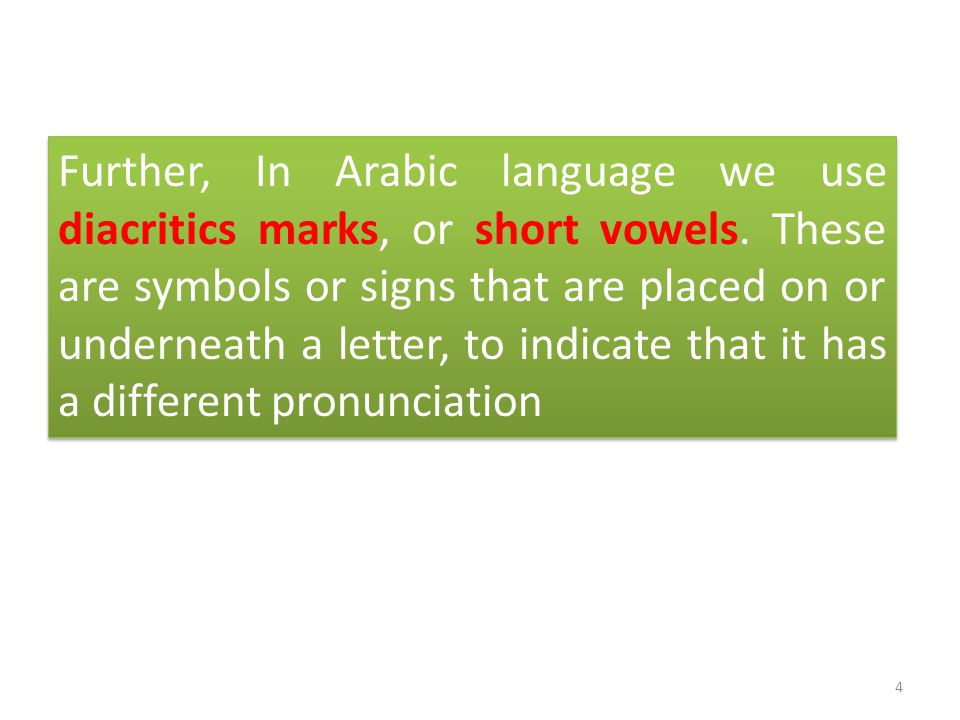 4 Further, In Arabic language we use diacritics marks, or short vowels.