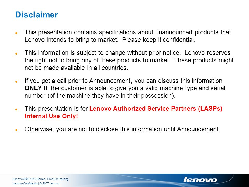 | © 2007 LenovoLenovo Confidential Disclaimer This presentation contains specifications about unannounced products that Lenovo intends to bring to market.