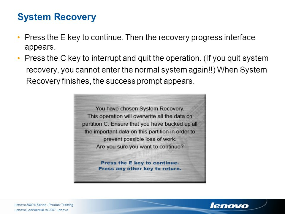 | © 2007 LenovoLenovo Confidential System Recovery Press the E key to continue.