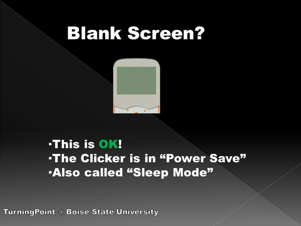 "This is OK! The Clicker is in ""Power Save"" Also called ""Sleep Mode"""