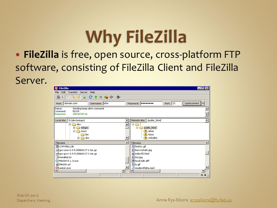 FileZilla is free, open source, cross-platform FTP software, consisting of FileZilla Client and FileZilla Server. Anne Rys-Sikora aryssikora@fs.fed.us