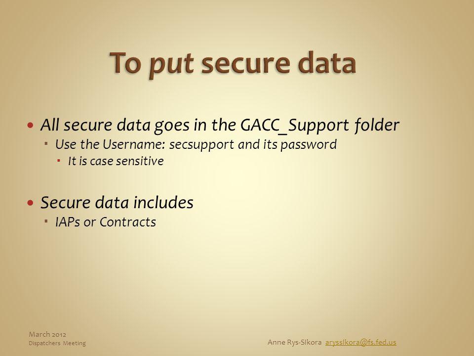 All secure data goes in the GACC_Support folder  Use the Username: secsupport and its password  It is case sensitive Secure data includes  IAPs or