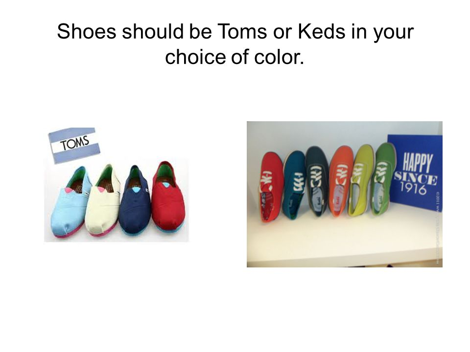 Shoes should be Toms or Keds in your choice of color.
