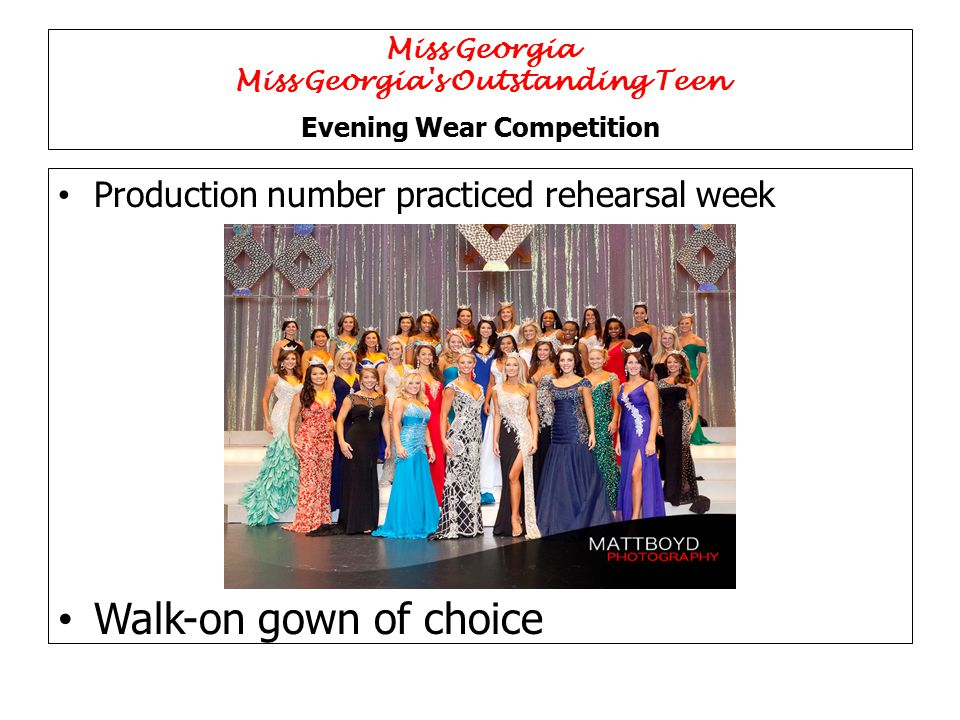 Production number practiced rehearsal week Walk-on gown of choice Miss Georgia Miss Georgia s Outstanding Teen Evening Wear Competition