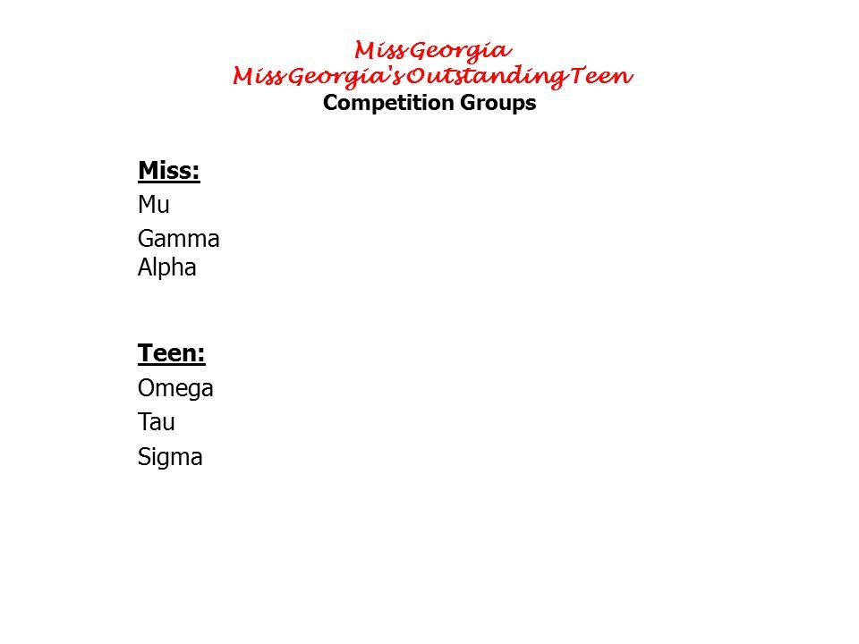 Miss Georgia Miss Georgia's Outstanding Teen Competition Groups Miss: Mu Gamma Alpha Teen: Omega Tau Sigma