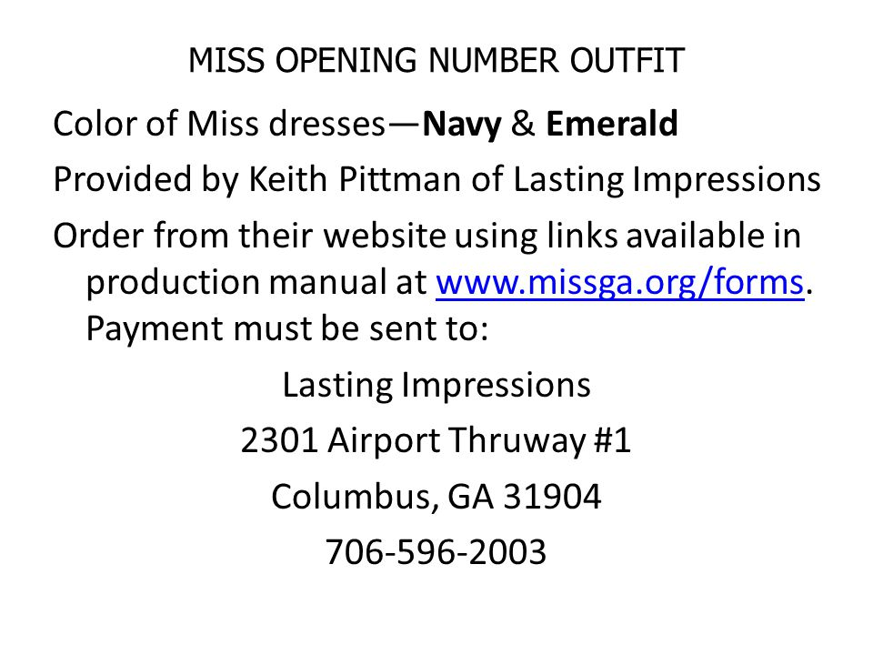 MISS OPENING NUMBER OUTFIT Color of Miss dresses—Navy & Emerald Provided by Keith Pittman of Lasting Impressions Order from their website using links available in production manual at www.missga.org/forms.