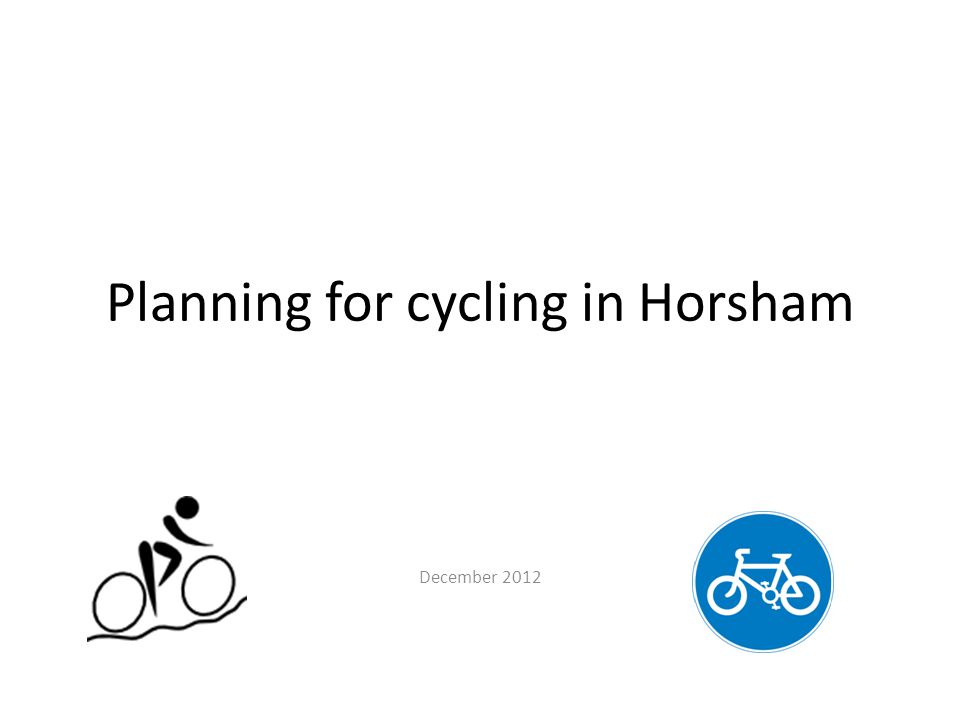 Horsham Cycling Review A first-class document – yet to be implemented.