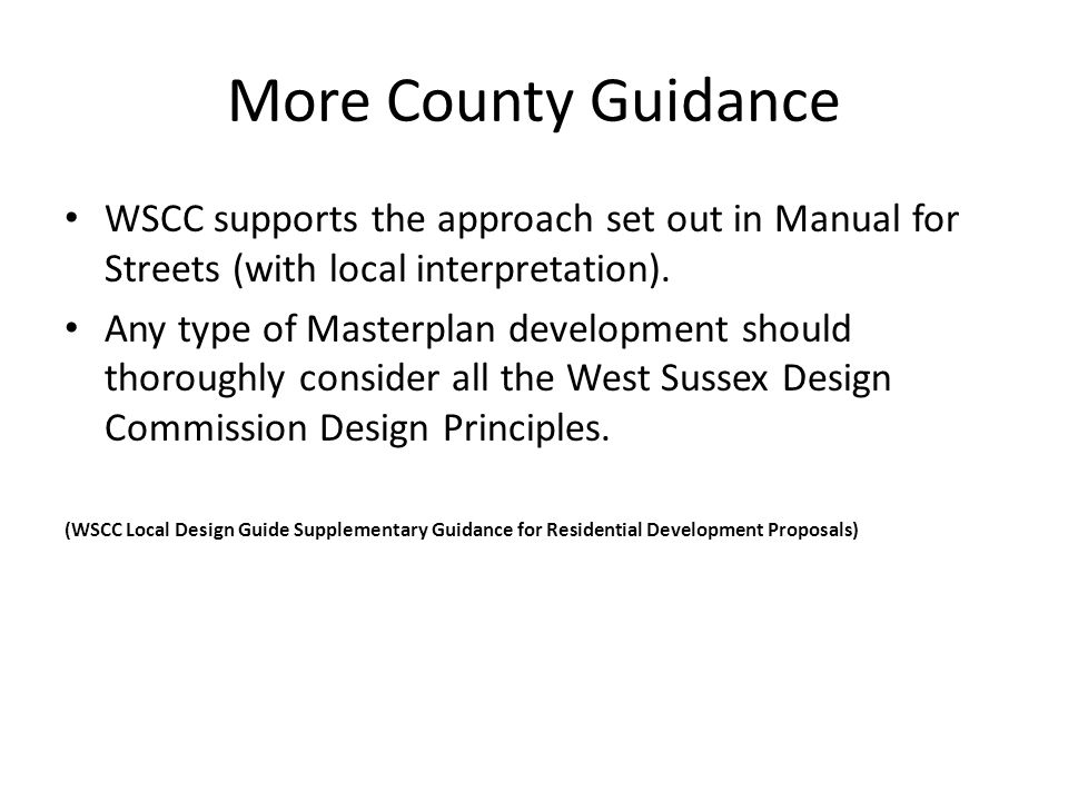 More County Guidance WSCC supports the approach set out in Manual for Streets (with local interpretation).