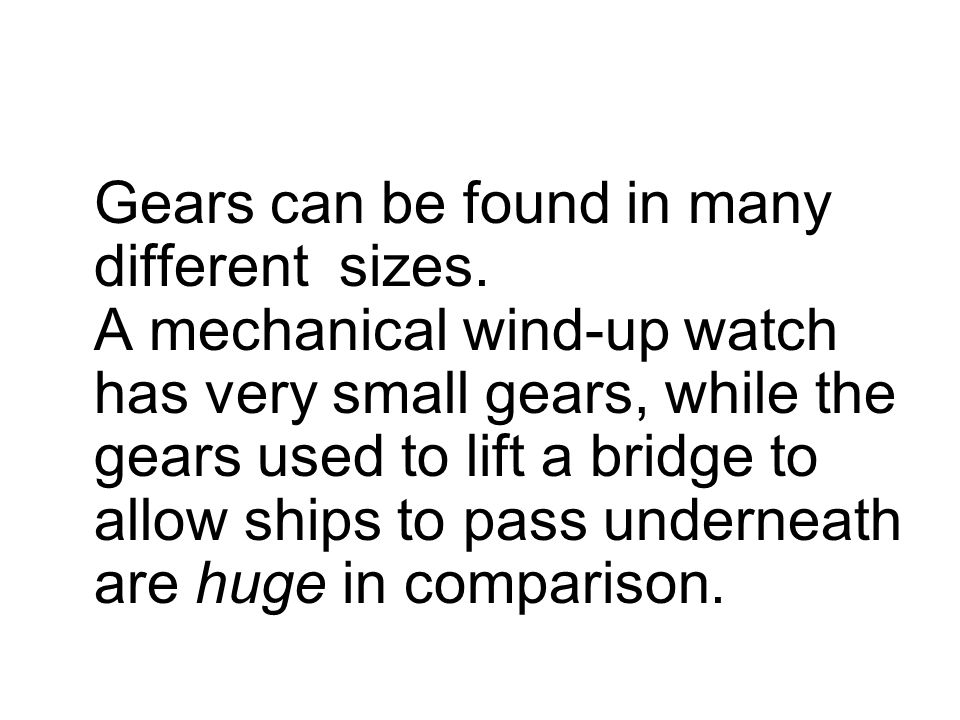 Different gear configurations are used for different purposes.