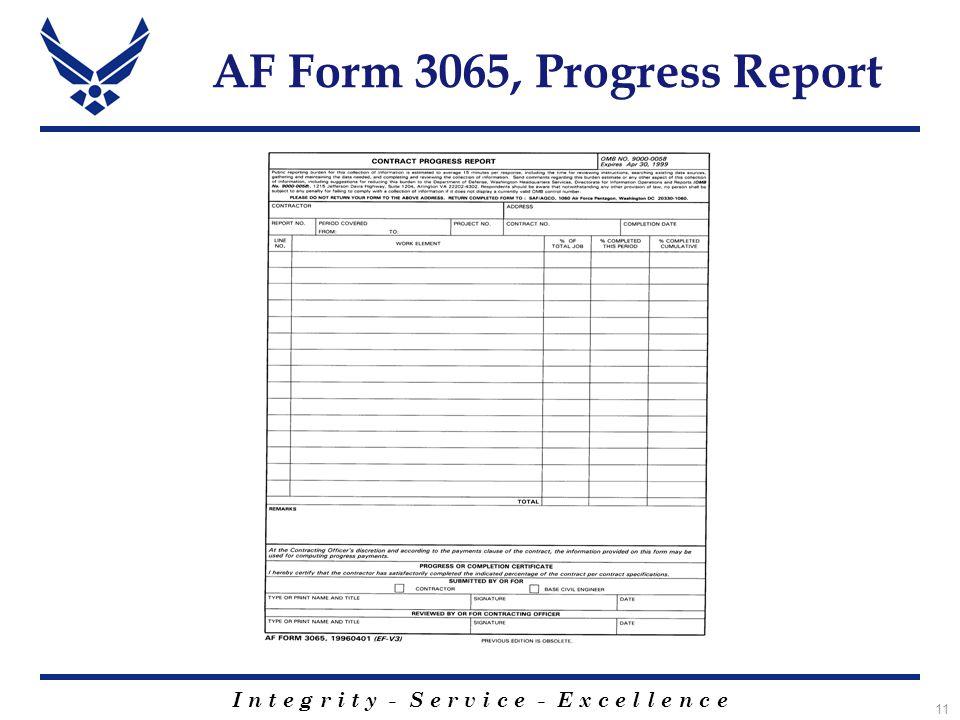 I n t e g r i t y - S e r v i c e - E x c e l l e n c e 11 AF Form 3065, Progress Report