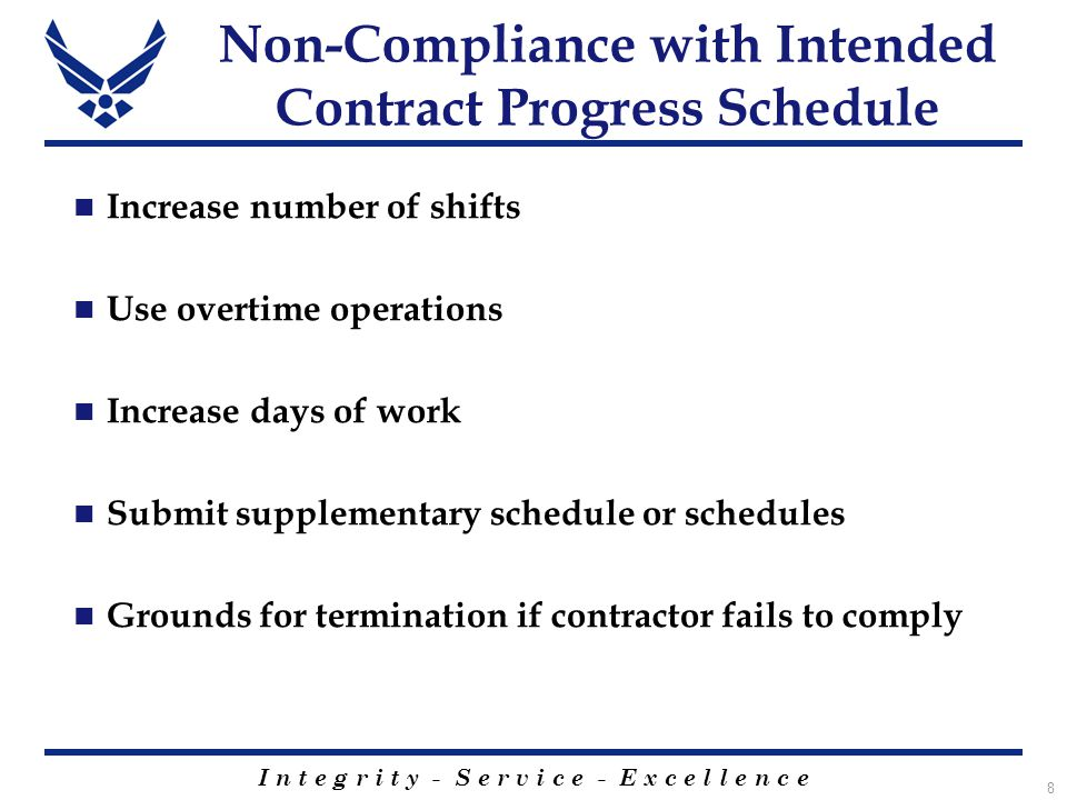 I n t e g r i t y - S e r v i c e - E x c e l l e n c e 8 Non-Compliance with Intended Contract Progress Schedule Increase number of shifts Use overtime operations Increase days of work Submit supplementary schedule or schedules Grounds for termination if contractor fails to comply