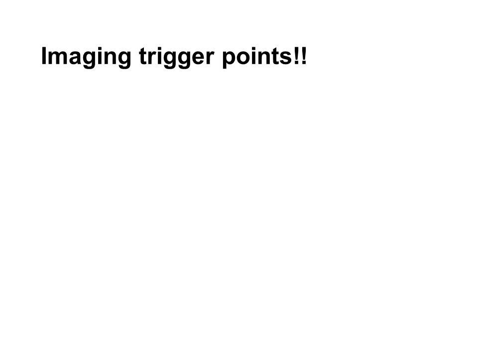 Imaging trigger points!!