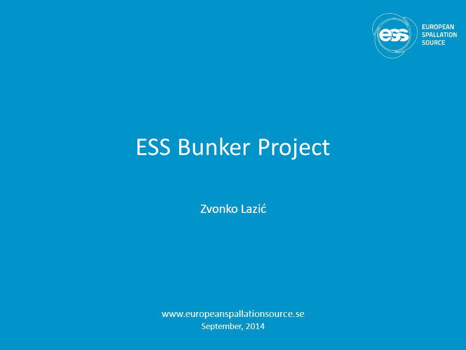 ESS Bunker Project Zvonko Lazić www.europeanspallationsource.se September, 2014